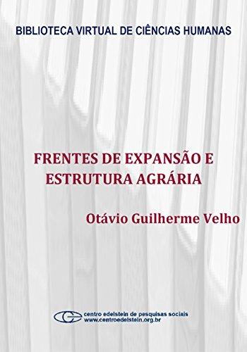 Frentes de expansão e estrutura agrária: estudo do processo de penetração numa área da transamazônica (Portuguese Edition) por Otávio Guilherme Velho