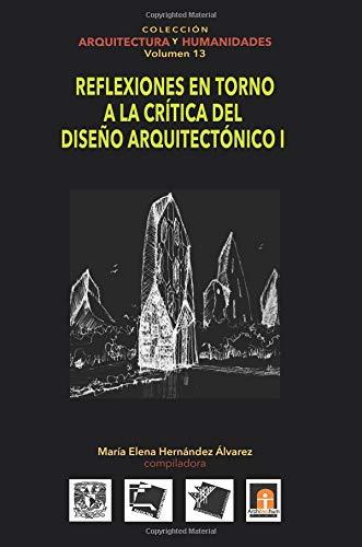 Volumen 13 Reflexiones En Torno a la Crítica Al Diseño Arquitectónico I: Volume 13 (Colección Arquitectura y Humanidades)