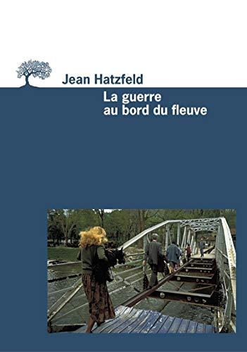 La Guerre au bord du fleuve par Jean Hatzfeld
