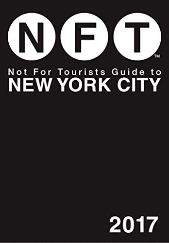 Not For Tourists Guide to New York City 2017 (Not for Tourists Guidebook)