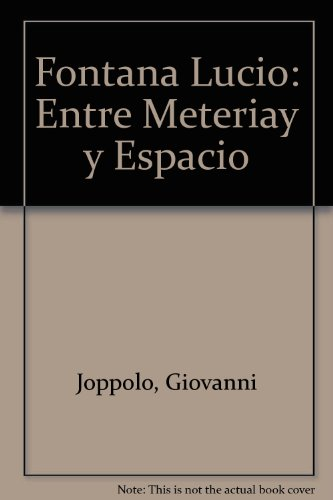 Lucio Fontana : entre materia y espacio: Entre Meteriay Y Espacio