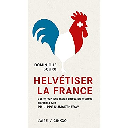 Helvétiser la France: Des enjeux locaux aux enjeux planétaires