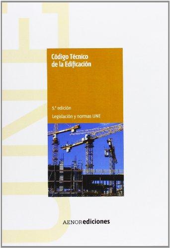 Código técnico de la edificación. Normas UNE y legislación aplicables por Asociación Española de Normalización y Certificación (AENOR)