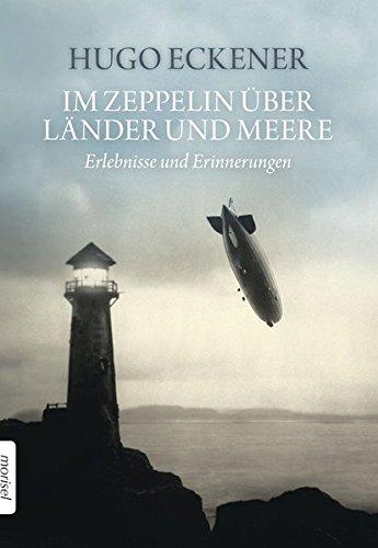 Im Zeppelin über Länder und Meere: Erlebnisse und Erinnerungen gebraucht kaufen  Wird an jeden Ort in Deutschland