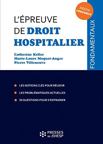 L'épreuve de droit hospitalier: Les notions clés pour réussir. Les problématiques actuelles. Les dernières dispositions législatives. 50 questions pour s'entraîner