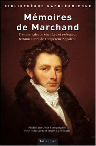 Mémoires de Marchand : Premier valet de chambre et exécuteur testamentaire de Napoléon par Louis Joseph Narcisse Marchand