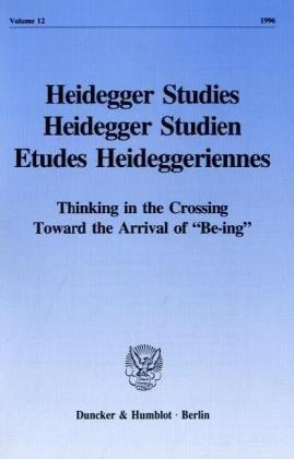 Heidegger Studies / Heidegger Studien / Etudes Heideggeriennes Vol. 12 (1996): Thinking in the Crossing Toward the Arrival of 'Be-ing'