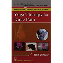 John Ebnezar CBS Handbooks in Orthopedics and Factures: Yoga Therapy in Common Orthopedic Problems: Yoga Therapy for Knee Pain