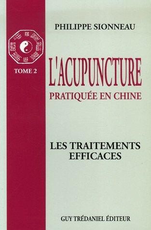 L'acupuncture pratique en Chine : Tome 2, Les Traitements efficaces
