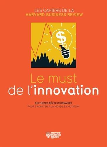 Le must de l'innovation : Dix thèses révolutionnaires pour s'adapter à un monde en mutation