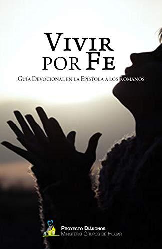 Vivir por fe: Guía devocional en la epístola a los Romanos por Fernando Plou Fernández