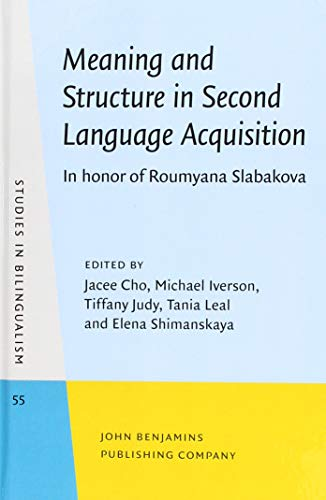 Meaning and Structure in Second Language Acquisition: In honor of Roumyana Slabakova (Studies in Bilingualism (SiBil), Band 55)