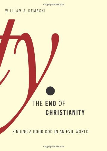 The End of Christianity: Finding a Good God in an Evil World by William A, Professor Dembski (2009-12-01)
