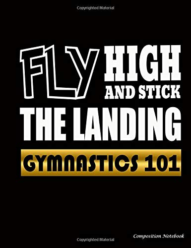 Gymnastics 101 Fly High and Stick the Landing Composition Notebook: College Ruled Blank Lined Paper Book, 100 pages (50 Sheets), 9 3/4 x 7 1/2 inches BLACK: Volume 1 (Gymnast Gear Gift Ideas) por Best Trendy Choices