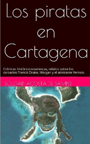 Los piratas en Cartagena (anotado, versión en español): Crónicas histórico-novelescas, relatos sobre los corsarios Francis Drake, Morgan y el almirante Vernon.