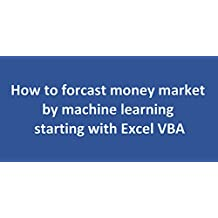 How to forecast money market  by machine learning starting with Excel VBA (English Edition)