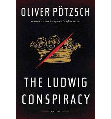 [(The Ludwig Conspiracy)] [ By (author) Oliver Pötzsch ] [May, 2014]