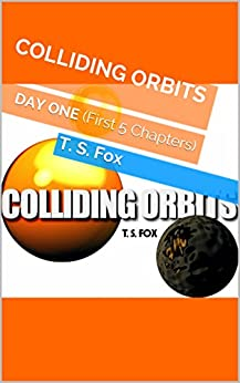 COLLIDING ORBITS: DAY ONE (First 5 Chapters) (English Edition) di [Fox, T. S.]