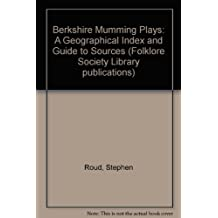 Berkshire Mumming Plays: A Geographical Index and Guide to Sources (Folklore Society Library publications)