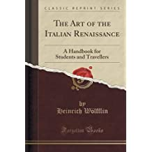 The Art of the Italian Renaissance: A Handbook for Students and Travellers (Classic Reprint) by Heinrich W??lfflin (2015-09-27)