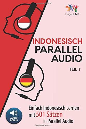 Indonesisch Parallel Audio - Einfach Indonesisch Lernen mit 501 Sätzen in Parallel Audio - Teil 1