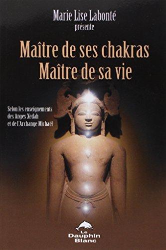 Maître de ses chakras. Maître de sa vie par Marie-Lise Labonté