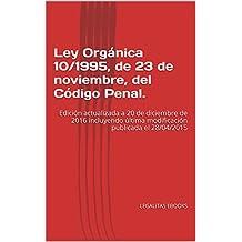 Ley Orgánica 10/1995, de 23 de noviembre, del Código Penal.: Edición actualizada a 20 de diciembre de 2016 incluyendo última modificación publicada el 28/04/2015