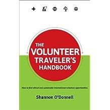 The Volunteer Traveler's Handbook: How to Find Ethical and Sustainable International Volunteer Opportunities