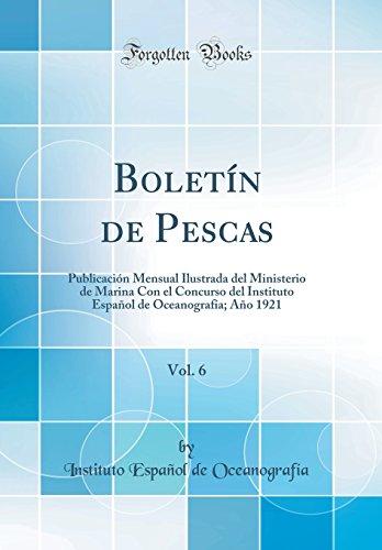 Boletín de Pescas, Vol. 6: Publicación Mensual Ilustrada del Ministerio de Marina Con el Concurso del Instituto Español de Oceanografía; Año 1921 (Classic Reprint) por Instituto Español de Oceanografía