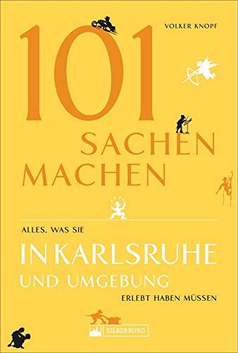 101 Sachen machen – Alles, was man in Karlsruhe und Umgebung erlebt haben muss. Der außergewöhnliche Ausflugsführer für aktive und neugierige Menschen.