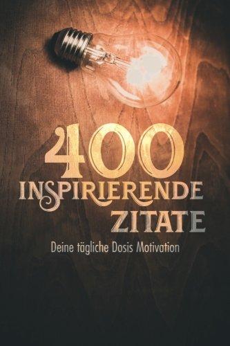 400 inspirierende ZITATE: Deine tägliche Dosis Motivation - Inspirierende Zitate Buch