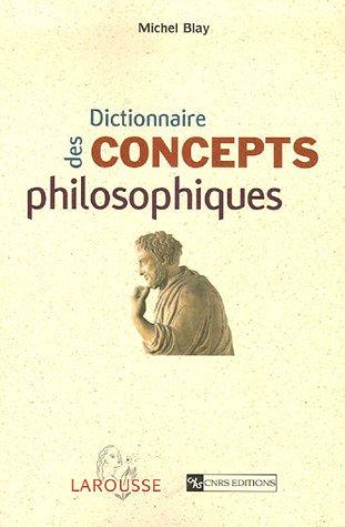 Dictionnaire des concepts philosophiques par Michel Blay, Pierre-Henri Castel, Pascal Engel, Gérard Lenclud, Collectif