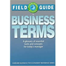 Field Guide to Business Terms: A Glossary of Essential Tools and Concepts for Today's Manager (Harvard Business/The Economist Reference Series) by Harvard Business Review (1993-05-02)