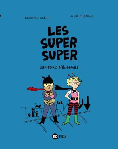 Les Super Super, Tome 01: Semeurs d'énigmes