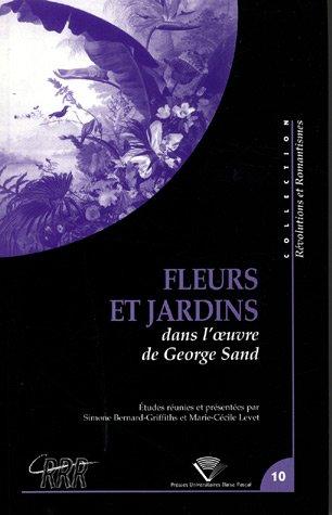 Fleurs et jardins dans l'oeuvre de George Sand : Actes du colloque international organisé du 4 au 7 février 2004 par Simone Bernard-Griffiths