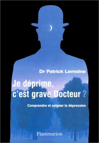 Je déprime, c'est grave Docteur ? Comprendre et soigner la dépression par Patrick Lemoine