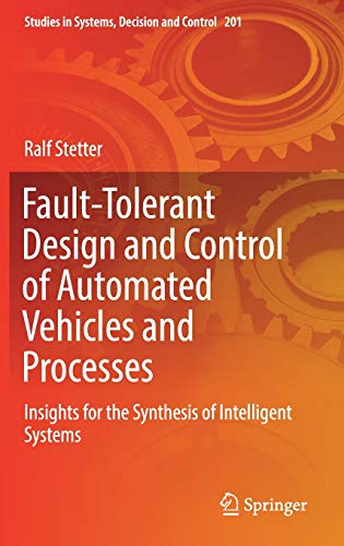 Fault-Tolerant Design and Control of Automated Vehicles and Processes: Insights for the Synthesis of Intelligent Systems (Studies in Systems, Decision and Control, Band 201)