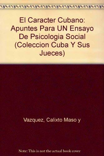 El Caracter Cubano: Apuntes Para UN Ensayo De Psicologia Social (COLECCION CUBA Y SUS JUECES) por Calixto Maso y Vazquez
