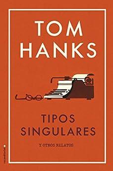 Tipos singulares (No Ficción) (Spanish Edition) by [Hanks, Tom]
