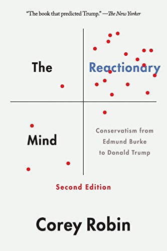The Reactionary Mind: Conservatism from Edmund Burke to Donald Trump por Corey Robin