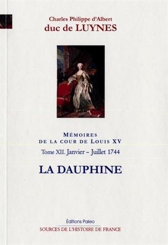 Mémoires de la cour de Louis XV, Tome 12 : La Dauphine (Janvier-juillet 1744)