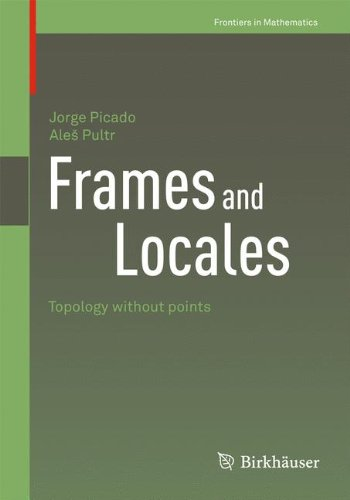Frames And Locales: Topology without points (Frontiers in Mathematics) par Jorge Picado