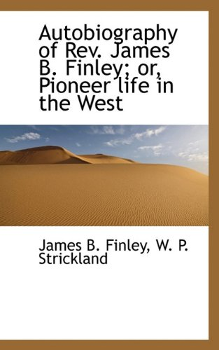 Autobiography of Rev. James B. Finley; or, Pioneer life in the West