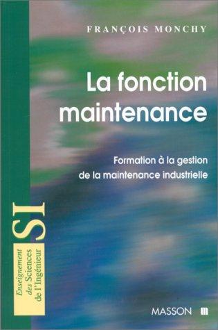 La fonction maintenance : Formation à la gestion de la maintenance industrielle