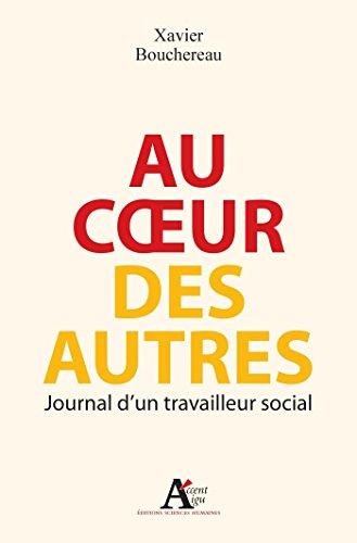 Au coeur des autres. Journal d'un travailleur social: Journal d'un travailleur social