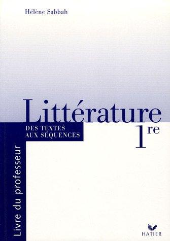 Littérature 1e Des textes aux séquences : Livre du professeur par Hélène Sabbah
