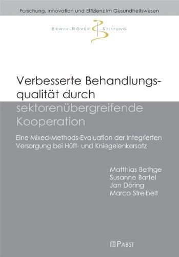 Verbesserte Behandlungsqualität durch sektorenübergreifende Kooperation: Eine Mixed-Methods-Evaluation der Integrierten Versorgung bei Hüft- und Kniegelenkersatz ... und Effizienz im Gesundheitswesen)