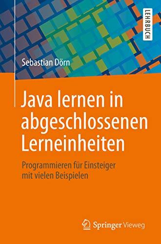 Java lernen in abgeschlossenen Lerneinheiten: Programmieren für Einsteiger mit vielen Beispielen
