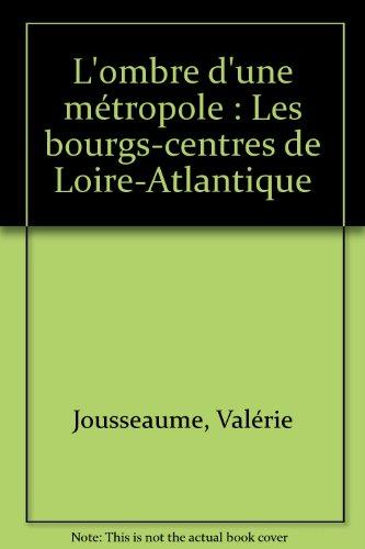 L'ombre d'une métropole: Les bourgs-centres de Loire-Atlantique