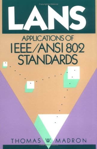 Ieee 802 Lan (LANS IEEE/ANSI 802 Standards: Applications of Institute of Electrical and Electronics Engineers/American National Standard Institute 802 Standards)